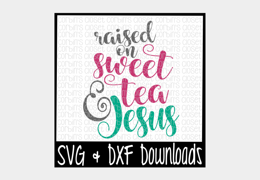 Free Sweet Tea Svg Raised On Sweet Tea And Jesus Free Silly Rabbit Easter Is For Jesus Svg Cliparts Cartoons Jing Fm