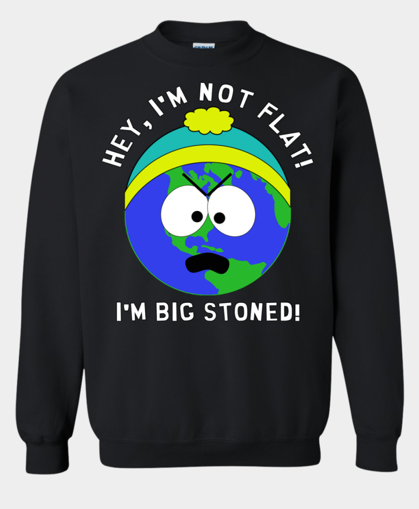 flat earth clipart, Cartoons - I'm Big Stoned Flat Earth / South Park Sweatshirt That - Long-sleeved T-shirt