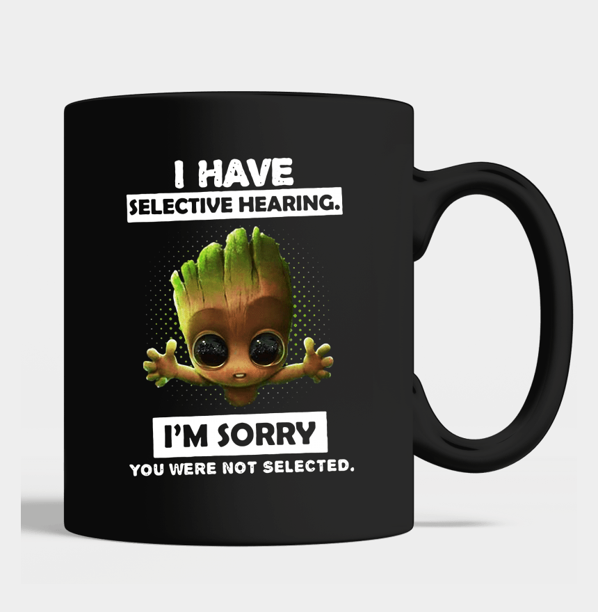 im sorry clipart, Cartoons - I Have Selective Hearing I'm Sorry You Were Not Selected - Baby I Am Groot T Shirt Women's