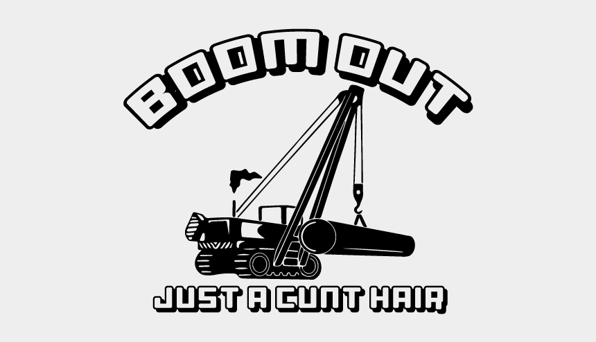 excavator clipart, Cartoons - Boom Out Just A Cunt Hair Decal Ⓒ - Side Boom Decal