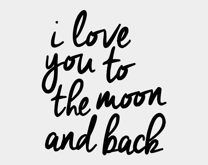we love you to the moon and back clipart, Cartoons - I Love You To The Moon And Back Png Picture - Calligraphy