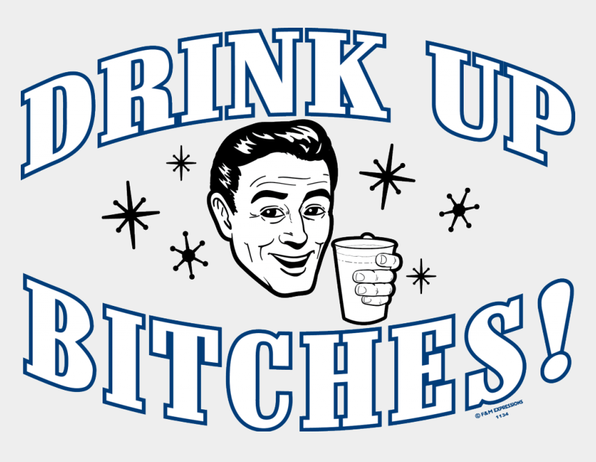 alcohol shot clipart, Cartoons - Drink Up Bitches Fun Summer Drunk Party Ⓒ - Beer Clocks Drink Up Bitches