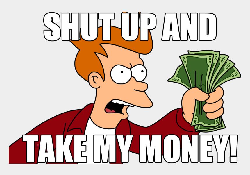 shut up clipart, Cartoons - Shut Up And Take My Money Png