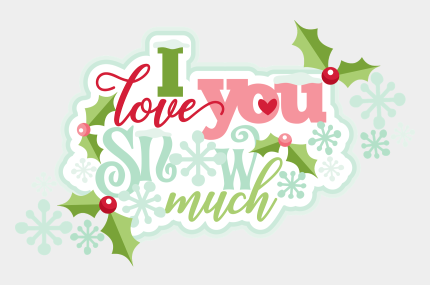i love you clipart, Cartoons - Here's How My Layout Looks Completed ~ - Love You Snow Much Clipart