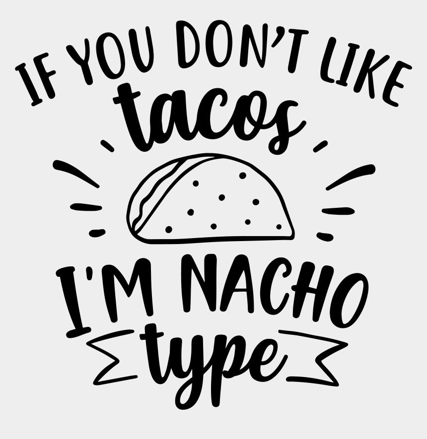 nacho clipart, Cartoons - If You Don't Like Tacos, I'm Nacho Type - If You Dont Like Tacos Then Im Nacho Type